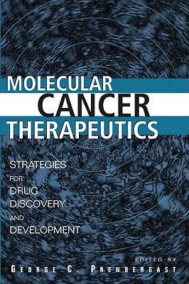 Molecular Cancer Therapeutics: Strategies for Drug Discovery and Development - Prendergast, George C (Editor)