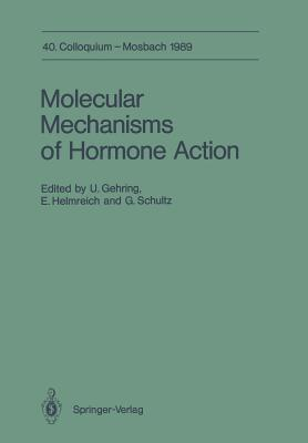 Molecular Mechanisms of Hormone Action: 40. Colloquium, 6.-8. April 1989 - Gehring, Ulrich (Editor), and Helmreich, Ernst J M (Editor), and Schultz, Gunter (Editor)