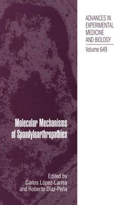 Molecular Mechanisms of Spondyloarthropathies - Lopez-Larrea, Carlos (Editor), and Diaz-Pena, Roberto (Editor)