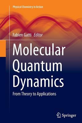 Molecular Quantum Dynamics: From Theory to Applications - Gatti, Fabien (Editor)