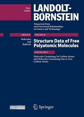 Molecules Containing No Carbon Atoms and Molecules Containing One or Two Carbon Atoms: Structure Data of Free Polyatomic Molecules - Kuchitsu, Kozo (Contributions by), and Vogt, Natalja (Contributions by), and Tanimoto, Mitsutoshi (Editor)