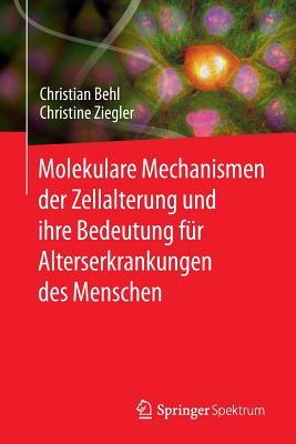 Molekulare Mechanismen Der Zellalterung Und Ihre Bedeutung Fur Alterserkrankungen Des Menschen - Behl, Christian