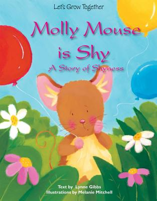 Molly Mouse Is Shy: A Story of Shyness - Gibbs, Lynne