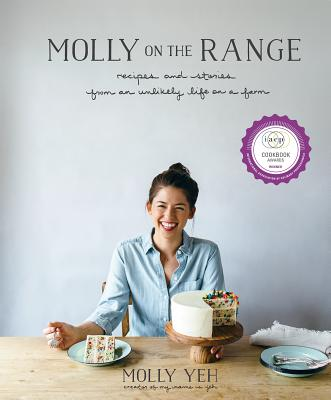 Molly on the Range: Recipes and Stories from an Unlikely Life on a Farm - Yeh, Molly