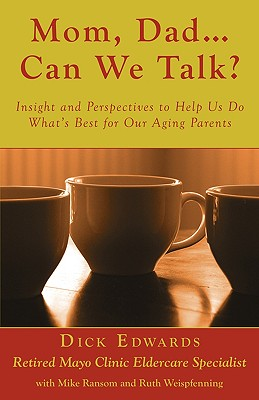 Mom, Dad ... Can We Talk?: Insight and Perspectives to Help Us Do What's Best for Our Aging Parents - Edwards, Dick, and Ransom, Mike, and Weispfenning, Ruth