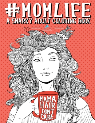 Mom Life A Snarky Adult Coloring Book By Papeterie