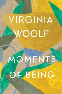 Moments of Being: Second Edition - Woolf, Virginia