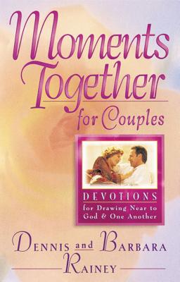 Moments Together for Couples: Devotions for Drawing Near to God and One Another - Rainey, Dennis, and Rainey, Barbara