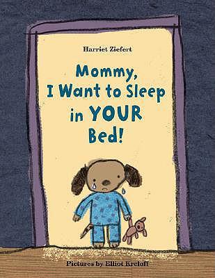 Mommy, I Want to Sleep in Your Bed! - Ziefert, Harriet