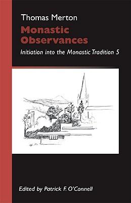 Monastic Observances: Initiation Into the Monastic Tradition 5 - Merton, Thomas