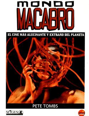 Mondo Macabro: El Cine Mas Alucinante y Extrano del Planeta - Tombs, Pete
