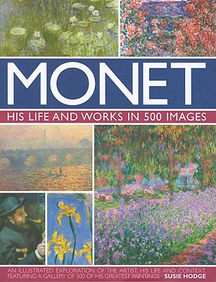 Monet: His Life and Works in 500 Images - Hodge, Susie