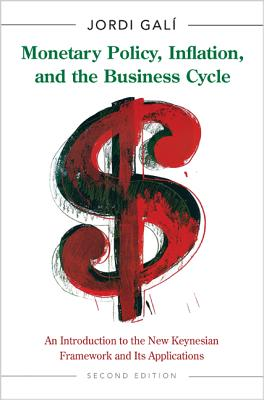 Monetary Policy, Inflation, and the Business Cycle: An Introduction to the New Keynesian Framework and Its Applications - Second Edition - Gali, Jordi