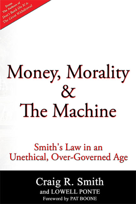 Money, Morality & the Machine: Smith's Law in an Unethical, Over-Governed Age - Smith, Craig R, and Ponte, Lowell
