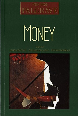 Money - Eatwell, John, President (Editor), and Milgate, Murray (Editor), and Newman, Peter, Dr. (Editor)