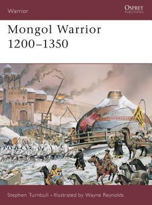 Mongol Warrior 1200 1350 - Tumbull, Stephen, and Turnbull, Stephen