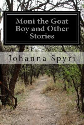 Moni the Goat Boy and Other Stories - Spyri, Johanna