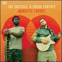 Monistic Theory - Joe Driscoll/Sekou Kouyate
