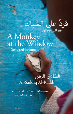 Monkey at the Window: Selected Poems - Al-Raddi, Al-Saddiq, and Ford, Mark (Translated by)