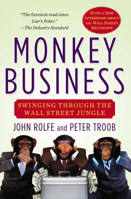 Monkey Business: Swinging Through the Wall Street Jungle - Rolfe, John