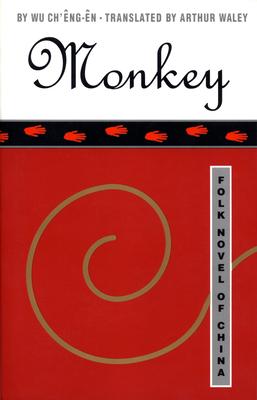 Monkey: Folk Novel of China - Ch'eng-En, Wu, and Waley, Arthur (Translated by), and Shih, Hu (Introduction by)