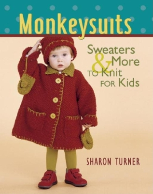 Monkeysuits: Sweaters & More to Knit for Kids - Turner, Sharon