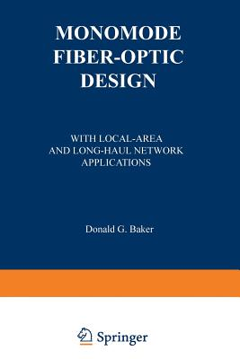 Monomode Fiber-Optic Design: With Local-Area and Long-Haul Network Applications - Baker, Donald G