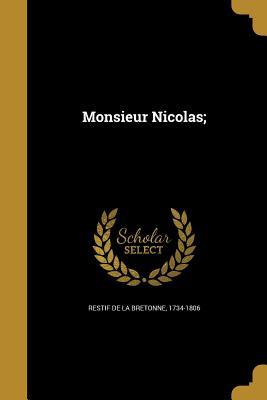 Monsieur Nicolas; - Restif De La Bretonne, 1734-1806 (Creator)
