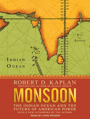 Monsoon: The Indian Ocean and the Future of American Power - Kaplan, Robert D, and Pruden, John (Narrator)