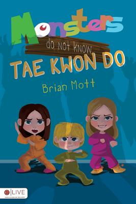 Monsters Do Not Know Tae Kwon Do - Mott, Brian