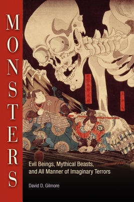 Monsters: Evil Beings, Mythical Beasts, and All Manner of Imaginary Terrors - Gilmore, David D, Professor