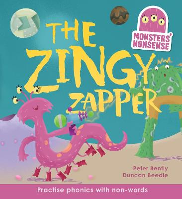 Monsters' Nonsense: the Zingy Zapper - Bently, Peter, and Beedle, Duncan