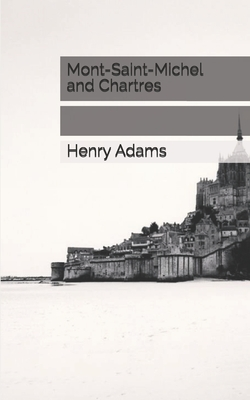 Mont-Saint-Michel and Chartres - Adams, Henry