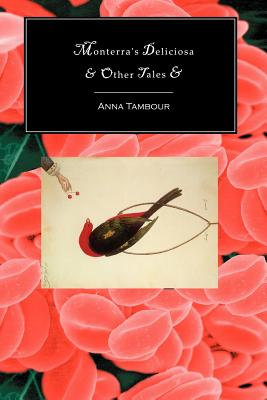 Monterra's Deliciosa & Other Tales & - Tambour, Anna, and Brooke, Keith (Introduction by)