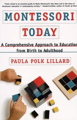 Montessori Today: A Comprehensive Approach to Education from Birth to Adulthood - Lillard, Paula Polk
