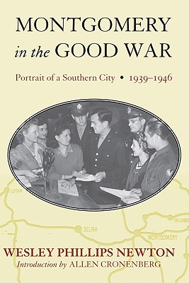 Montgomery in the Good War: Portrait of a Southern City, 1939-1946 - Newton, Wesley Phillips