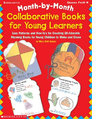 Month-By-Month Collaborative Books for Young Learners: Easy Patterns and How-To's for Creating 20 Adorable Rhyming Books for Young Children to Make and Share - Spann, Mary Beth