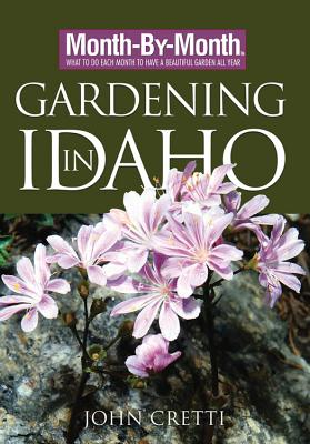 Month-By-Month Gardening in Idaho - Cretti, John