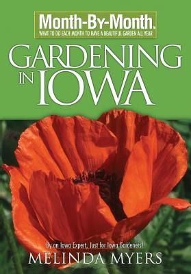 Month by Month Gardening in Iowa - Myers, Melinda