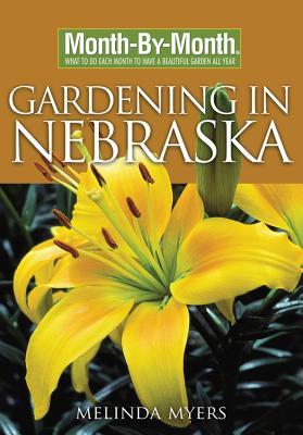 Month-By-Month Gardening in Nebraska - Myers, Melinda