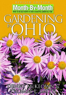 Month by Month Gardening in Ohio: What to Do Each Month to Have a Beautiful Garden All Year - McKeown, Denny