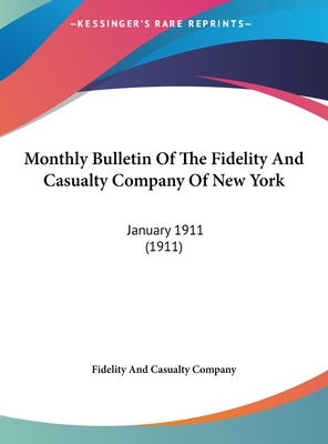 Monthly Bulletin of the Fidelity and Casualty Company of New York: January 1911 (1911) - Fidelity and Casualty Company