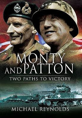 Monty and Patton: Two Paths to Victory - Reynolds, Michael, Professor