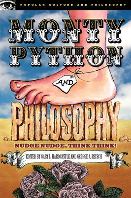 Monty Python and Philosophy: Nudge Nudge, Think Think! - Hardcastle, Gary L (Editor)