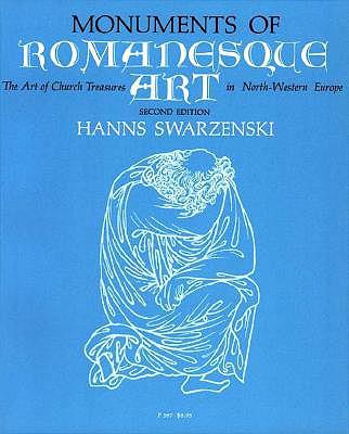 Monuments of Romanesque Art: The Art of the Church Treasures in Northwestern Europe - Swarzenski, Hanns