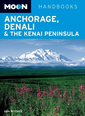 Moon Anchorage, Denali & the Kenai Peninsula - Pitcher, Don