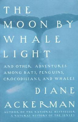 Moon by Whale Light: And Other Adventures Among Bats, Penguins, Crocodilians, and Whales - Ackerman, Diane
