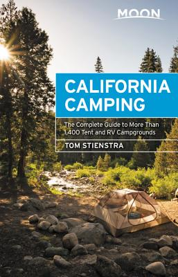 Moon California Camping: The Complete Guide to More Than 1,400 Tent and RV Campgrounds - Stienstra, Tom