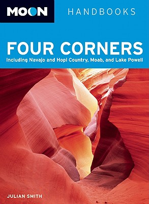 Moon Handbooks Four Corners: Including Navajo and Hopi Country, Moab, and Lake Powell - Smith, Julian