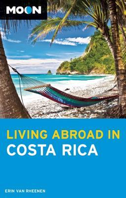Moon Living Abroad in Costa Rica - Rheenen, Erin Van